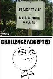 Challenge Accepted Memes - challenge accepted funny signs i can t even comprehend how this