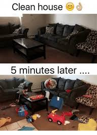 Clean House Meme - clean house 5 minutes later meme on me me