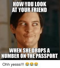 Yesss Meme - how you look at your friend when she drops a number on the
