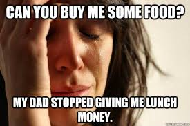 Buy All The Food Meme - can you buy me some food my dad stopped giving me lunch money