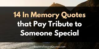 these in memory quotes will pay a proper tribute to someone special