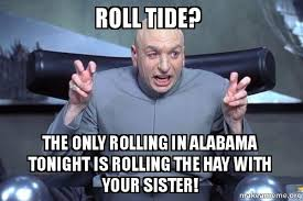 Roll Tide Meme - roll tide the only rolling in alabama tonight is rolling the hay