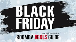 home depot black friday ad robot vacuum roomba black friday u0026 cyber monday deals 2017 settingitsmart