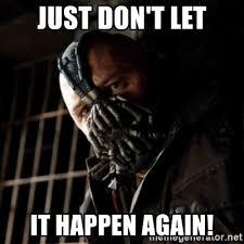 Bane Meme Generator - just don t let it happen again chipper bane meme generator