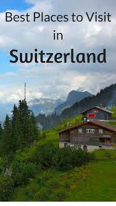 best places to visit in switzerland the savvy globetrotter