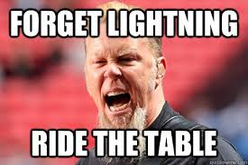 James Hetfield Meme - i am the t bone i am the table james hetfield quickmeme