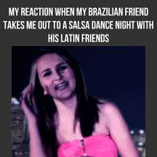 Salsa Dancing Meme - mrw my brazilian friend takes me out to a salsa dance night with