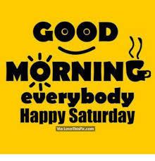Saturday Meme - good morning everybody happy saturday via love thispiccom love