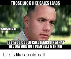 Cold Calling Meme - those looklike sales leads sales humor i betyoucould call leads like