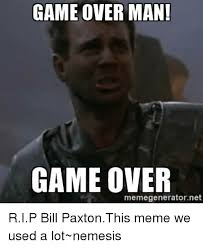 Game Over Meme - game over man game over memegeneratornet rip bill paxtonthis meme