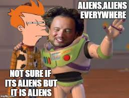 Not Sure If Meme Maker - i m not sure if aliens are everywhere but aliens imgflip