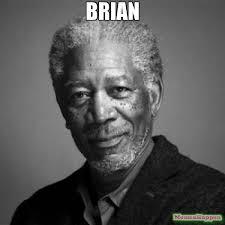 Brian Meme - brian meme morgan freeman 61316 memeshappen