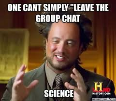 Group Chat Meme - cant simply leave the group chat