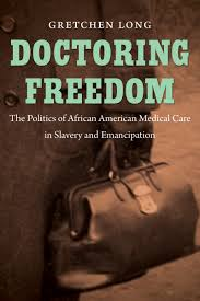 doctoring freedom the politics of african american medical care