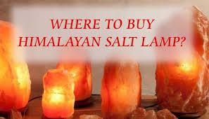Where To Buy Himalayan Salt Lamp Online Himalayan Salt Lamp Guide