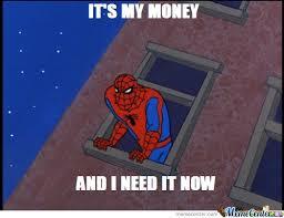 I Need Money Meme - it s my money and i need it now by serkan meme center