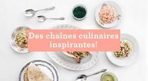chaines de cuisine les chaînes culinaires à suivre pour des recettes