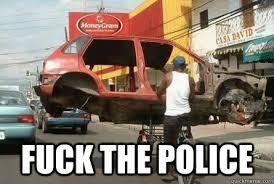 Fuck The Police Meme - fuck the police fuck the police quickmeme