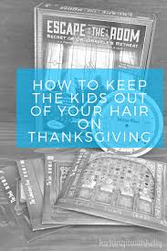 thanksgiving meal for kids how to keep the kids out of your hair on thanksgiving kicking it