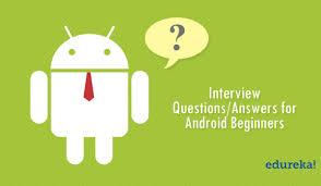 android layout interview questions android interview questions and answers for beginners in 2018 edureka