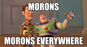 morons morons everywhere toy story everywhere quickmeme