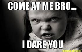 Come At Me Bro Meme Generator - meme maker come at me bro i dare you