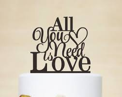 all you need is cake topper all you need is etsy