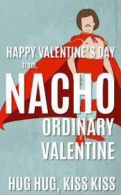 Nacho Libre Meme - nacho ordinary valentine free printable nacho libre valentines