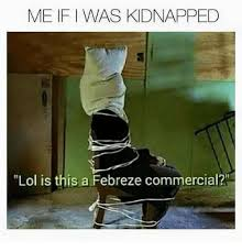 Febreze Meme - me ifi was kidnapped lol is this a febreze commercial lol meme