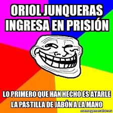 Memes Trolls - meme troll oriol junqueras ingresa en prisión lo primero que han