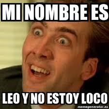 Leo Memes - meme no me digas mi nombre es leo y no estoy loco 16471822