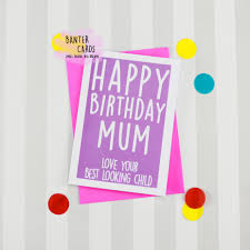 happy birthday mum from your best looking child birthday card