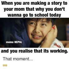 School Today Meme - when you are making a story to your mom that why you don t wanna