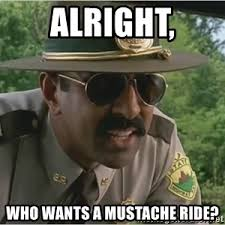 Mustache Ride Meme - alright who wants a mustache ride super troopers thorny