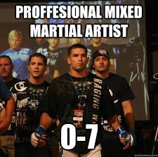 Mma Memes - proffesional mixed martial artist 0 7 mma poser quickmeme
