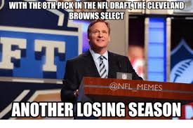 Cleveland Brown Memes - with the8th pick in the nfl draft the cleveland browns select nfl