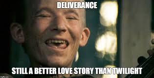 Still A Better Lovestory Than Twilight Meme - deliverance still a better love story than twilight