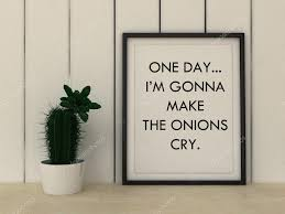 Funny Home Decor Motivation Words One Day I U0027 Am Gonna Make Onions Cry Reaching