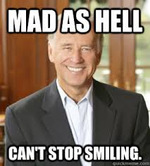Mad Meme - mad as hell can t stop smiling joe biden meme quickmeme