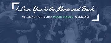 i you to the moon and back 15 ideas for your moon magic wedding