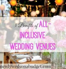 all inclusive wedding venues 5 benefits of all inclusive wedding venues newlyweds on a budget