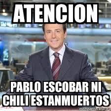 Pablo Escobar Meme - meme matias prats atencion pablo escobar ni chili estanmuertos