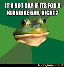 Klondike Bar Meme - it s not gay if its for a klondike bar right meme factory