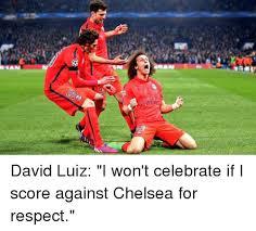 David Luiz Meme - sana taira david luiz i won t celebrate if i score against chelsea