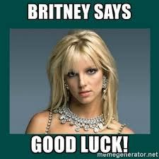 Good Luck Meme - britney says good luck britney spears meme generator