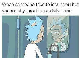 Roast Meme - rick and morty meme roast yourself on bingememe