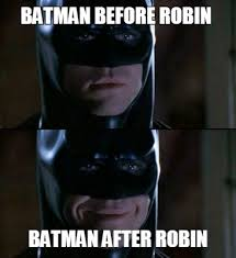 Batman And Robin Meme Creator - meme creator batman before robin batman after robin meme generator