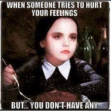Hurt Feelings Meme - image result for when people think they hurt my feelings meme