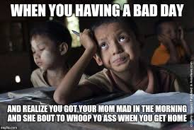 She Mad Meme - when you having a bad day and realize you got your mom mad in the