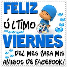 imagenes feliz viernes facebook feliz último viernes del mes para mis amigos de facebook imagen